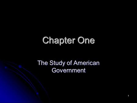 1 Chapter One The Study of American Government. 2 Two Key Questions Who governs? Those who govern will affect us. Who governs? Those who govern will affect.