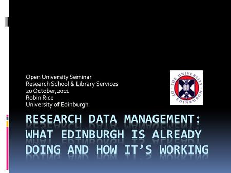 Open University Seminar Research School & Library Services 20 October,2011 Robin Rice University of Edinburgh.