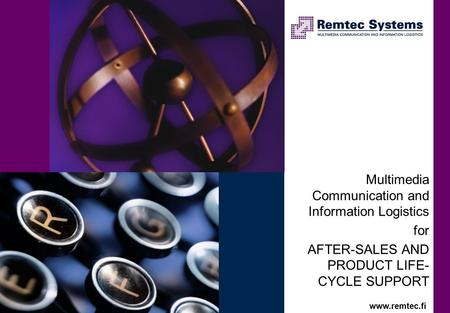 Multimedia Communication and Information Logistics for AFTER-SALES AND PRODUCT LIFE- CYCLE SUPPORT Click to edit Master title style www.remtec.fi.