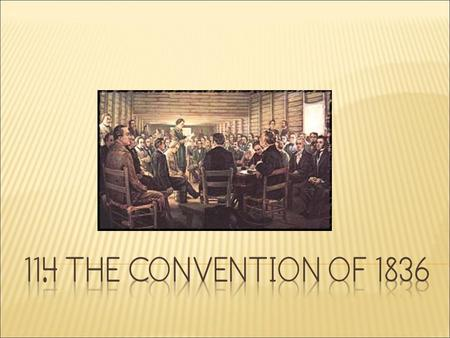  The Convention of 1836 was held at Washington-on-the-Brazos on March 1.  Many of the 59 delegates had served in the U. S. government.  They included: