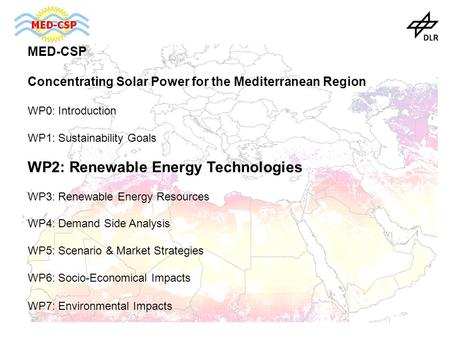 MED-CSP Concentrating Solar <strong>Power</strong> for the Mediterranean Region WP0: Introduction WP1: Sustainability Goals WP2: Renewable Energy Technologies WP3: Renewable.