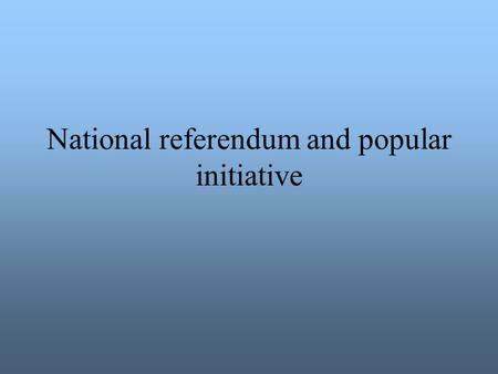 "National referendum and popular initiative. Direct and indirect democracy Article 2 (2) of the Constitution ""In the Republic of Hungary supreme power."