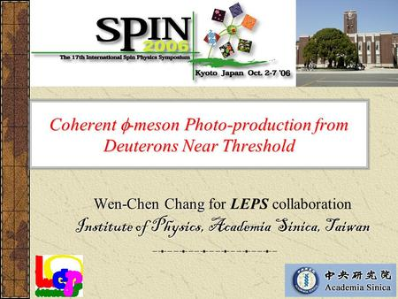 Coherent  -meson Photo-production from Deuterons Near Threshold Wen-Chen Chang Wen-Chen Chang for LEPS collaboration Institute of Physics, Academia Sinica,