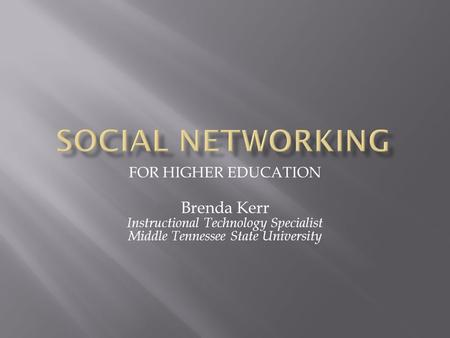 FOR HIGHER EDUCATION Brenda Kerr Instructional Technology Specialist Middle Tennessee State University.