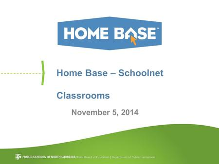 Home Base – Schoolnet Classrooms November 5, 2014.