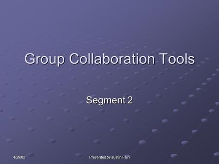 4/29/03 Presented by Justin Fain Group Collaboration Tools Segment 2.