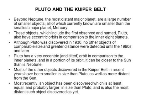 PLUTO AND THE KUIPER BELT Beyond Neptune, the most distant major planet, are a large number of smaller objects, all of which currently known are smaller.