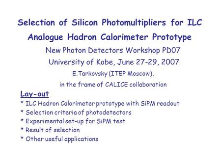Selection of Silicon Photomultipliers for ILC Analogue Hadron Calorimeter Prototype Lay-out * ILC Hadron Calorimeter prototype with SiPM readout * Selection.