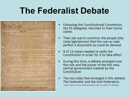 Following the Constitutional Convention, the 55 delegates returned to their home states Their job was to convince the people (the state legislatures) that.
