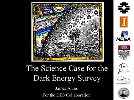The Science Case for the Dark Energy Survey James Annis For the DES Collaboration.