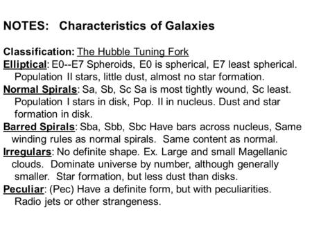 NOTES: Characteristics of Galaxies Classification: The Hubble Tuning Fork Elliptical: E0--E7 Spheroids, E0 is spherical, E7 least spherical. Population.