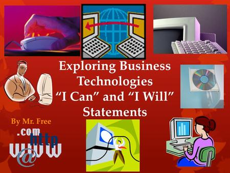 "Exploring Business Technologies ""I Can"" and ""I Will"" Statements By Mr. Free."