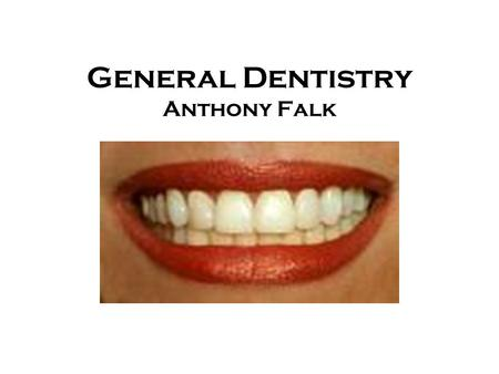 General Dentistry Anthony Falk. Overview Location- Fox Chapel, two stories Location- Fox Chapel, two stories Products- General Dentistry Products- General.