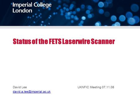 Status of the FETS Laserwire Scanner David Lee UKNFIC Meeting 07.11.08