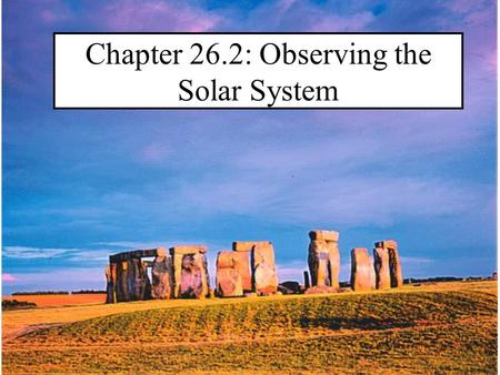 Chapter 26.2: Observing the Solar System. Early views of the organization of Space were much different than ours.