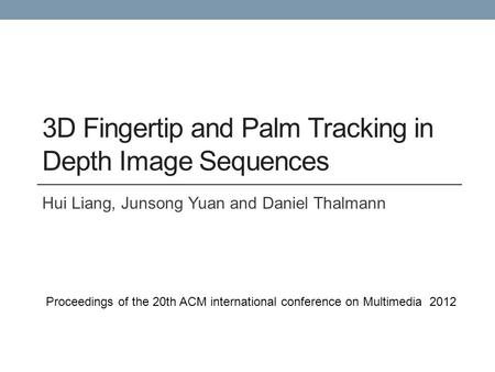 3D Fingertip and Palm Tracking in Depth Image Sequences