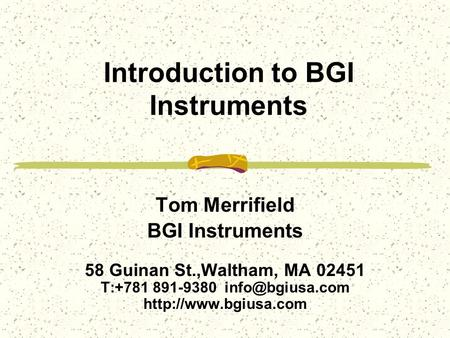 Introduction to BGI Instruments Tom Merrifield BGI Instruments 58 Guinan St.,Waltham, MA 02451 T:+781 891-9380