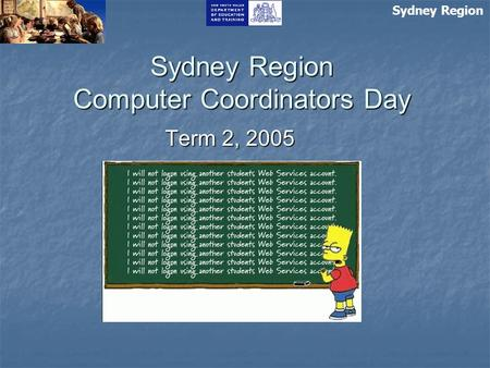 Sydney Region Computer Coordinators Day Term 2, 2005 Sydney Region.