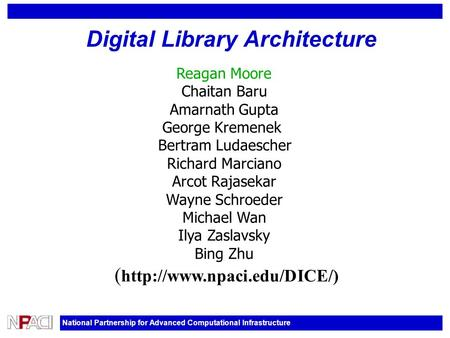National Partnership for Advanced Computational Infrastructure Digital Library Architecture Reagan Moore Chaitan Baru Amarnath Gupta George Kremenek Bertram.