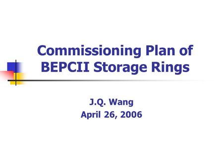 Commissioning Plan of BEPCII Storage Rings J.Q. Wang April 26, 2006.
