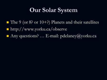Our Solar System The 9 (or 8? or 10+?) Planets and their satellites The 9 (or 8? or 10+?) Planets and their satellites
