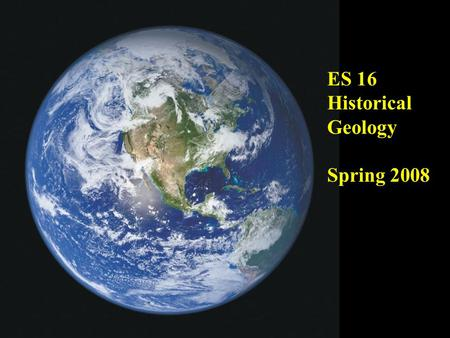 ES 16 Historical Geology Spring 2008. Spheres of the Earth When we view the Earth from space what Earth systems are observable? What is most obvious?