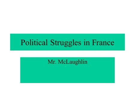 Political Struggles in France Mr. McLaughlin. Congress of Vienna Places Louis XVIII on the throne Ultra royalist- conservatives aristocrats who wanted.