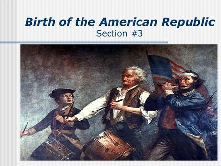 Birth of the American Republic Section #3