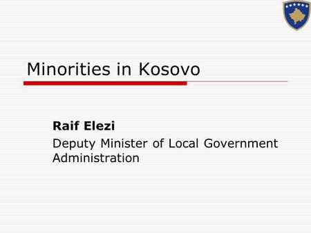 Minorities in Kosovo Raif Elezi Deputy Minister of Local Government Administration.