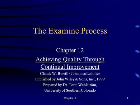 Chapter 121 The Examine Process Chapter 12 Achieving Quality Through Continual Improvement Claude W. Burrill / Johannes Ledolter Published by John Wiley.