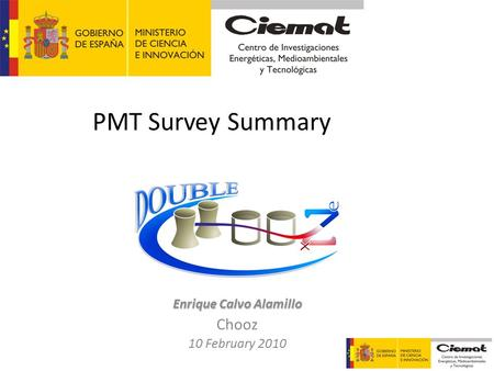 PMT <strong>Survey</strong> Summary Enrique Calvo Alamillo Chooz 10 February 2010.