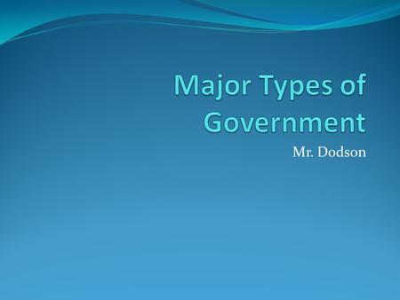 Mr. Dodson. Objectives What are the three types of government? What are the main characteristics of a democracy?