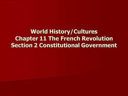 World History/Cultures Chapter 11 The French Revolution Section 2 Constitutional Government.