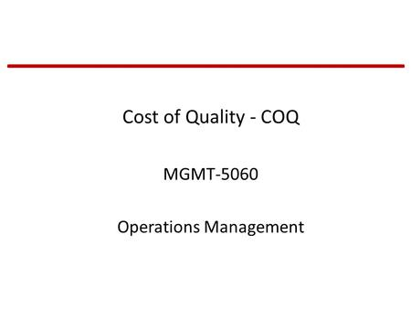 Cost of Quality - COQ MGMT-5060 Operations Management.