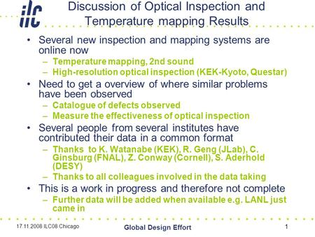 17.11.2008 ILC08 Chicago Global Design Effort 1 Discussion of Optical Inspection and Temperature mapping Results Several new inspection and mapping systems.