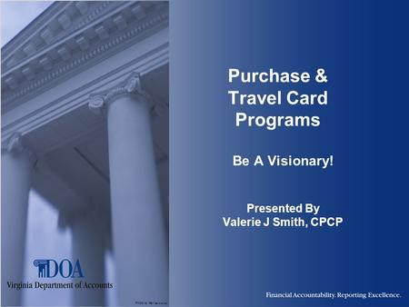 Photo by Karl Steinbrenner Purchase & Travel Card Programs Be A Visionary! Presented By Valerie J Smith, CPCP.