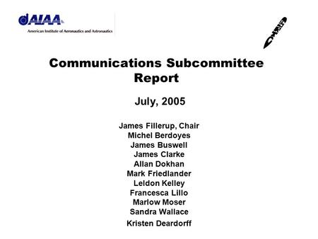 Communications Subcommittee Report July, 2005 James Fillerup, Chair Michel Berdoyes James Buswell James Clarke Allan Dokhan Mark Friedlander Leldon Kelley.