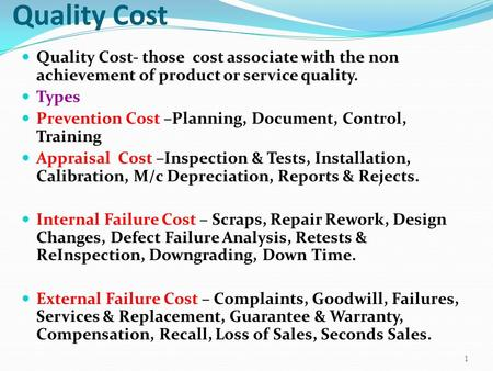 Quality Cost Quality Cost- those cost associate with the non achievement of product or service quality. Types Prevention Cost –Planning, Document, Control,