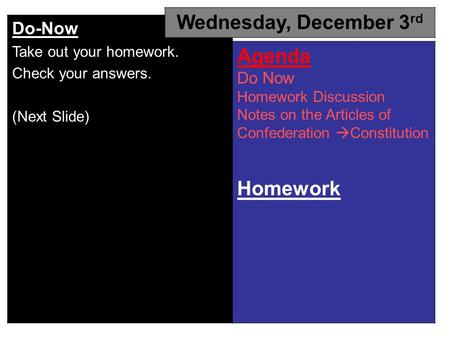 Do-Now Take out your homework. Check your answers. (Next Slide) Wednesday, December 3 rd Agenda Do Now Homework Discussion Notes on the Articles of Confederation.