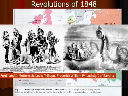 Revolutions of 1848 Ferdinand I, Metternich, Louis Philippe, Frederick William IV, Ludwig I of Bavaria.