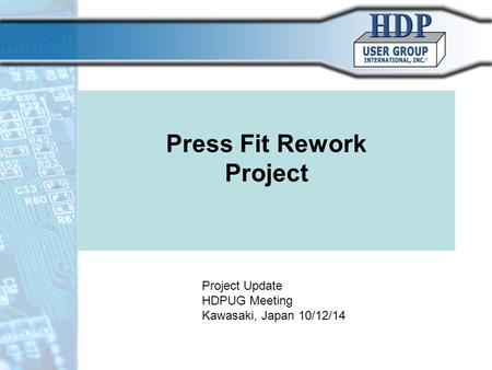 Press Fit Rework Project Project Update HDPUG Meeting Kawasaki, Japan 10/12/14.
