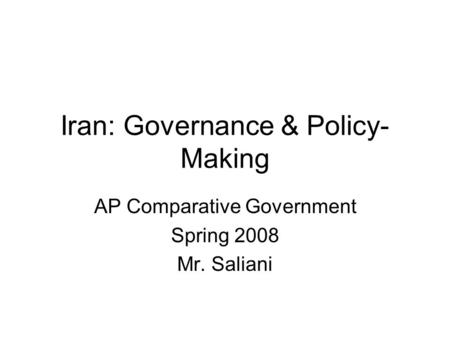 Iran: Governance & Policy- Making AP Comparative Government Spring 2008 Mr. Saliani.