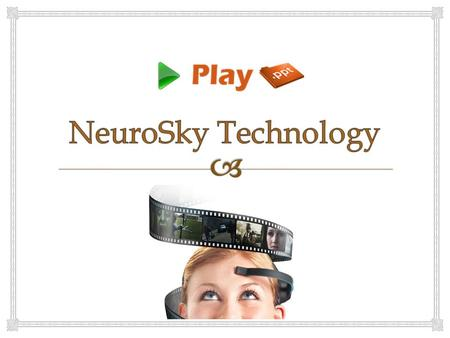   NeuroSky is a Silicon Valley company located at California  Produces innovative biosensors in hundreds of wearable products for body and mind health.