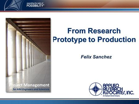 Felix Sanchez From Research Prototype to Production Project Management for ARA Engineers and Scientists.