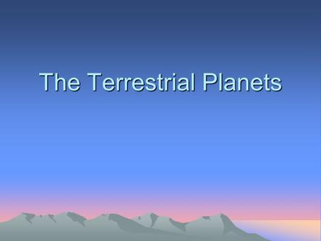 The Terrestrial Planets. Mercury Very hot/cold –Difference between hottest spots and coldest spots is 600° –Orbits the sun in 88 Earth days –Rotates on.