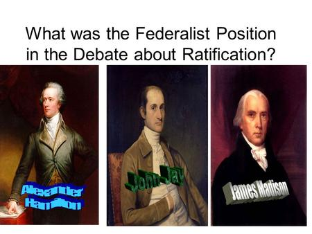 What was the Federalist Position in the Debate about Ratification?