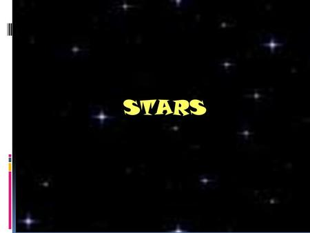 STARS. For most of recorded history the Earth was thought to be the center of the universe and never moved. The constellations were named and stories.