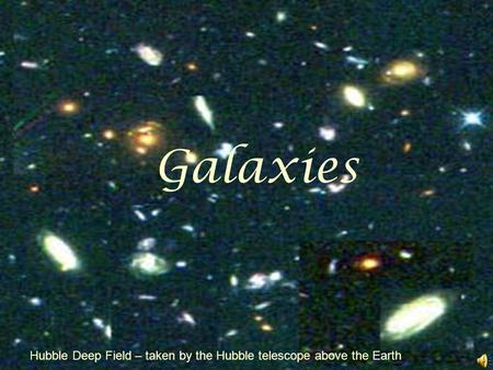 Galaxies Hubble Deep Field – taken by the Hubble telescope above the Earth.