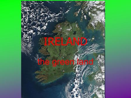 IRELAND the green land geography Ireland is an island in northwest Europe in the north Atlantic Ocean.Atlantic Ocean It consists of low central plains.