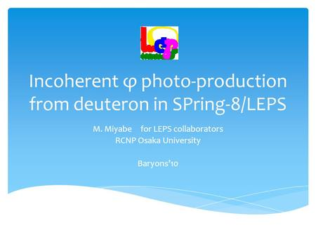 Incoherent φ photo-production from deuteron in SPring-8/LEPS M. Miyabe for LEPS collaborators RCNP Osaka University Baryons'10.